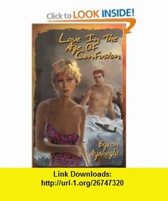 Love in the Age of Confusion (9780919688889) Byron Ayanoglu , ISBN-10: 0919688888  , ISBN-13: 978-0919688889 ,  , tutorials , pdf , ebook , torrent , downloads , rapidshare , filesonic , hotfile , megaupload , fileserve