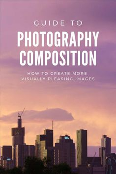 Photography Composition: How To Create More Visually Pleasing Images