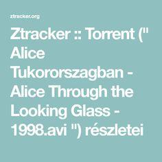 "Ztracker :: Torrent ("" Alice Tukororszagban - Alice Through the Looking Glass - 1998.avi "") részletei"