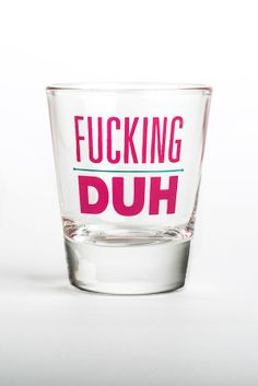 Fucking Duh shot glass from the Betches Love This store