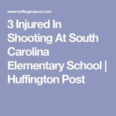 3 Injured In Shooting At South Carolina Elementary School | Huffington Post