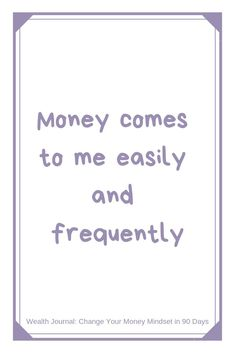 """comes to me easily and frequently"""" Daily affirmation from the Wealth Journal (Change Your Money Mindset in 90 Days) - Use the Law of Attraction to manifest the wealth you desire and by removing your money blocks / limiting beliefs around money. Self Love Affirmations, Wealth Affirmations, Law Of Attraction Affirmations, Law Of Attraction Money, Law Of Attraction Quotes, Change Your Life, Manifesting Money, Money Quotes, Positive Quotes"""