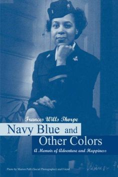 Frances Wills Thorpe, Officer in US Navy (WAVES) during WWII. A great privilege to have known her.