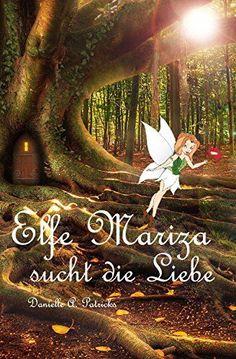 Elfe Mariza sucht die Liebe von Danielle A. Patricks https://www.amazon.de/dp/B077TVRD69/ref=cm_sw_r_pi_dp_U_x_KNOiAb49C0X9K