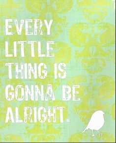 """Every little thing is gonna be alright."" - Bob Marley ('Three Little Birds' by Bob Marley is my children's favorite song! I never get tired of singing this to them. Great Quotes, Quotes To Live By, Me Quotes, Inspirational Quotes, Random Quotes, Amazing Quotes, Motivational, Ill Be Ok, Gonna Be Alright"