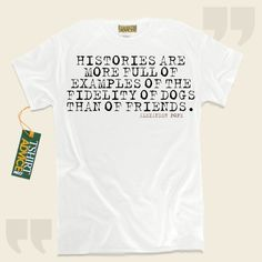 Histories are more full of examples of the fidelity of dogs than of friends.-Alexander Pope This excellent  saying tee  does not ever go out of style. We produce unforgettable  reference tee shirts ,  words of understanding t-shirts ,  beliefs t shirts , and also  literature t shirts  in... - http://www.tshirtadvice.com/alexander-pope-t-shirts-histories-are-life-tshirts/