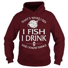 That what I do I fish I drink and I know things hoodie
