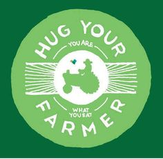 You ARE what you EAT! Have you hugged a #FARMER lately?