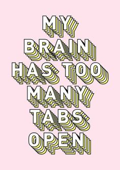 Block hand lettering on millennial pink paper: my brain has .- Block hand lettering on millennial pink paper: my brain has too many tabs open. Block hand lettering on millennial pink paper: my brain has too many tabs open. Words Quotes, Me Quotes, Motivational Quotes, Funny Quotes, Inspirational Quotes, Quotes Positive, Music Quotes, Dancing Quotes, Sucess Quotes