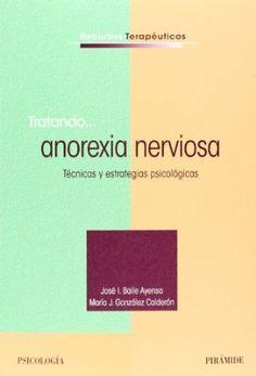Tratando__ anorexia nerviosa : técnicas y estrategias psicológicas / José I. Baile Ayensa, María J. González Calderón
