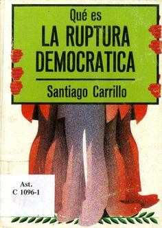 Carrillo, Santiago (1915-2012) Qué es la ruptura democrática / Santiago Carrillo. -- Barcelona : La Gaya Ciencia, 1976. 79 p. : il. ; 17 cm. -- (Biblioteca de divulgación política). D. L. B. 49275-1976. -- ISBN 84-7080-983-0.