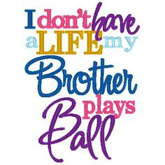I don't have a Life, my Brother Sister plays BALL - INSTANT Download Machine Embroidery Design by Carrie