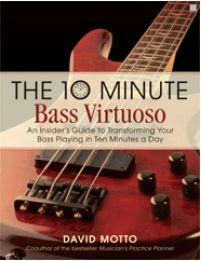 The 10 Minute Bass Virtuoso: An Insider's Guide to Transforming Your Bass Playing in Ten Minutes a Day, by David Motto Secret Organizations, Guitar Online, Roller Coaster Ride, Ten Minutes, The 10, Played Yourself, Inevitable, Get The Job, Mind Blown