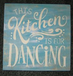 The Kitchen is for Dancing.......wall by hilltopprims on Etsy
