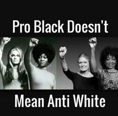 """""""Pro Black Doesn't Mean Anti White"""". Women of all creed stand together. Gloria Steinem and Dorothy Pittman Hughes. These activist warriors have history. Circa 1972 and By Any Means Necessary, Protest Signs, Black History Facts, Black Pride, My Black Is Beautiful, Beautiful People, African American History, Black Power, Black People"""