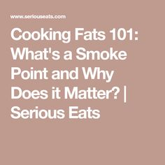 Cooking Fats 101: What's a Smoke Point and Why Does it Matter? | Serious Eats