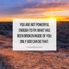 You are not powerful enough to fix what has been broken inside of you; only God can do that. Savior, Jesus Christ, Broken Inside, Christian Life Coaching, Gods Not Dead, Verses, Salvador, Scriptures, Lyrics