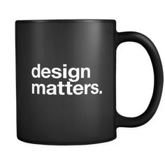 """Design matters mug Content + Care - Ceramic - Gently Hand Wash - Black Mug, White Imprint - Full wrap, """"Design matters """" Graphic on both sides. - C-Handle Size - 11 oz Weight: lbs Shipping US deli Coffee Is Life, Coffee Art, Coffee Mugs, Gifts For Wine Lovers, Wine Gifts, Math Puns, Cappuccino Mugs, Host Gifts, Mug Printing"""