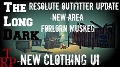 The Long Dark: Resolute Outfitter Update / New Area Forlorn Muskeg / New...