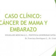 CASO CLÍNICO: CÁNCER DE MAMA Y EMBARAZO ESCUELA DE MEDICINA U.C., PONTIFICIA UNIVERSIDAD CATÓLICA DE CHILE Dr. Francisco Domínguez C., Dr. Cristián Cortés V. http://slidehot.com/resources/caso-clinico-cancer-de-mama.11918/