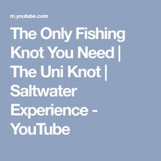 The Only Fishing Knot You Need | The Uni Knot | Saltwater Experience - YouTube