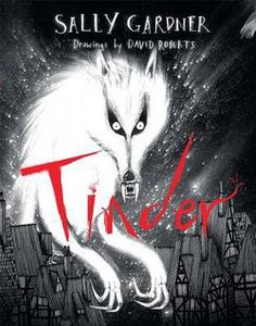 Tinder by Sally Gardner and David Roberts   Booktrust