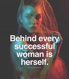 www.ThinkPozitive.com - Behind every successful woman is herself....