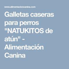 """Galletas caseras para perros """"NATUKITOS de atún"""" - Alimentación Canina"""