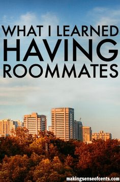 What I Learned Having Roommates. Since the day I got to college, I've been splitting rooms, apartments and houses with a long parade of strangers (college just puts you with somebody), friends, fraternity brothers, and acquaintances. Some of them have worked out great. They were phenomenal roommates and have become lifelong friends. Others were complete disasters, even if they were nice people.