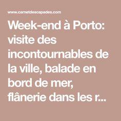 Week-end à Porto: visite des incontournables de la ville, balade en bord de mer, flânerie dans les ruelles de Ribeira et visite de caves de Porto...