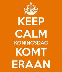 Keep Calm Koningsdag Komt Ereen Koningsdag 2014