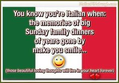 You know you're Italian when: the memories of big Sunday family dinners of years gone by make you smile.