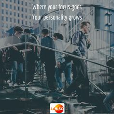 Where your focus goes Your personality grows