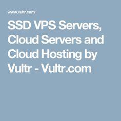 SSD VPS Servers, Cloud Servers and Cloud Hosting by Vultr - Vultr.com