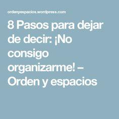 8 Pasos para dejar de decir: ¡No consigo organizarme! – Orden y espacios
