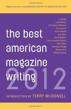 Best American Magazine Writing 2012 by The American Society of Magazine Editors. Save 33 Off!. $11.44. Publication: December 11, 2012. Series - Best American Magazine Writing. Publisher: Columbia University Press (December 11, 2012)