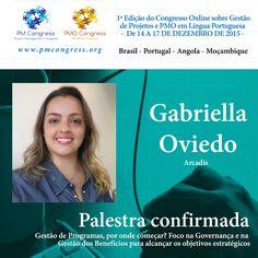 Gabriella Oviedo é Palestrante na 1ª Edição do Congresso Online sobre Gestão de Projetos e PMO em Língua Portuguesa - De 14 A 17 DE DEZEMBRO DE 2015 - Inscrição gratuita em www.pmcongress.org