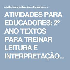 ATIVIDADES PARA EDUCADORES: 2º ANO TEXTOS PARA TREINAR LEITURA E INTERPRETAÇÃO...