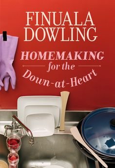 HOMEMAKING FOR THE DOWN-AT-HEART by Finuala Dowling; South Africa, Kwela