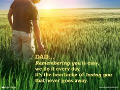 Quote   Dad… Remembering you is easy, we do it every day. It's the heartache of losing you that never goes away. #lossoffather #quotes #grief