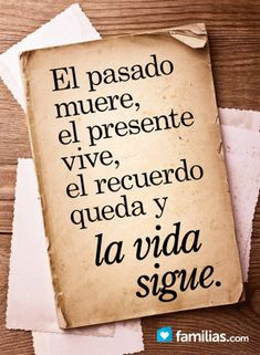 La vida sigue Past dies, present lives, memory remains, and life goes on. Me Quotes, Qoutes, Motivational Quotes, Inspirational Quotes, Mots Forts, Quotes En Espanol, More Than Words, Spanish Quotes, Wise Words
