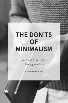 The Don'ts of Minimalism. What Not To Do When Living Simply » ajaedmond.com