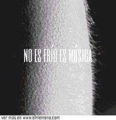 No es frío, es música