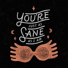 """You're just as sane as I am."" - Luna Lovegood {Harry Potter and the Order of the Phoenix} Art by WEAREYAWN on Harry Potter World, Harry Potter Love, Harry Potter Sayings, Harry Potter Quotes Wallpaper, Series Quotes, Hp Quotes, Quotes Images, Motivational Quotes, Estilo Harry Potter"