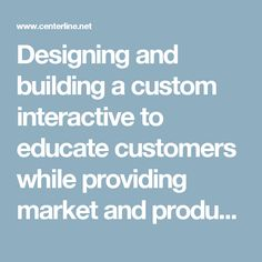 Designing and building a custom interactive to educate customers while providing market and product research - Centerline Digital