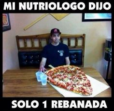 Mi nutrilogo dijo solo 1 rebanada de pizza http://www.gorditosenlucha.com/