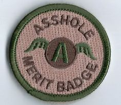 Asshole Merit Badge: there are two people I would gladly give to....
