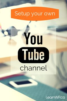 Getting started on YouTube  Setting up your YouTube Channel