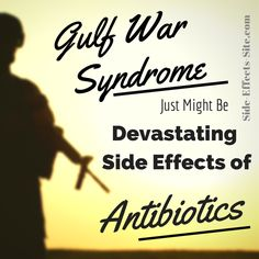 Could Gulf War Syndrome be just one of the many devastating side effects of a specific kind of antibiotic?   http://www.examiner.com/article/could-gulf-war-syndrome-be-a-result-of-fluoroquinolone-antibiotic-toxicity
