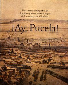 """¡Ay, Pucela! una síntesis bibliográfica de los """"dimes y diretes"""" sobre el origen de los nombres de Valladolid. + info: http://unrinconapartado.es/wordpress/tag/ay-pucela/"""